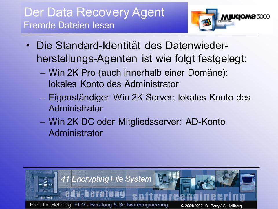 © 2001/2002, O. Petry / G. Hellberg 41 Encrypting File System Der Data Recovery Agent Fremde Dateien lesen Die Standard-Identität des Datenwieder- her