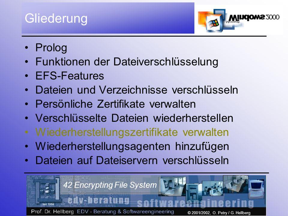 © 2001/2002, O. Petry / G. Hellberg 42 Encrypting File System Gliederung Prolog Funktionen der Dateiverschlüsselung EFS-Features Dateien und Verzeichn