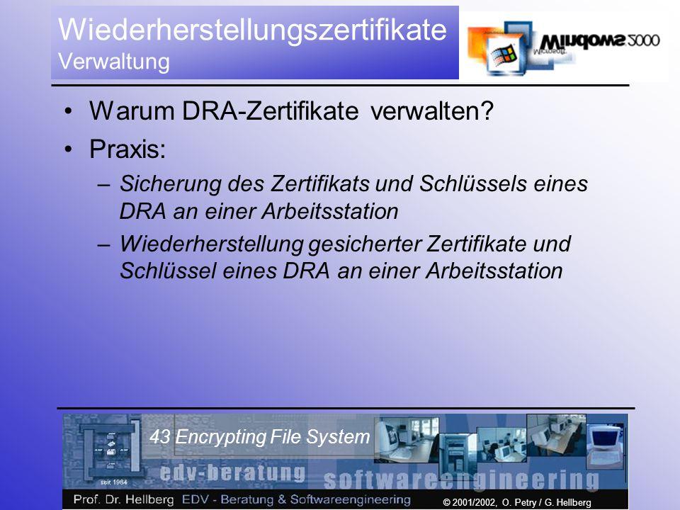 © 2001/2002, O. Petry / G. Hellberg 43 Encrypting File System Wiederherstellungszertifikate Verwaltung Warum DRA-Zertifikate verwalten? Praxis: –Siche