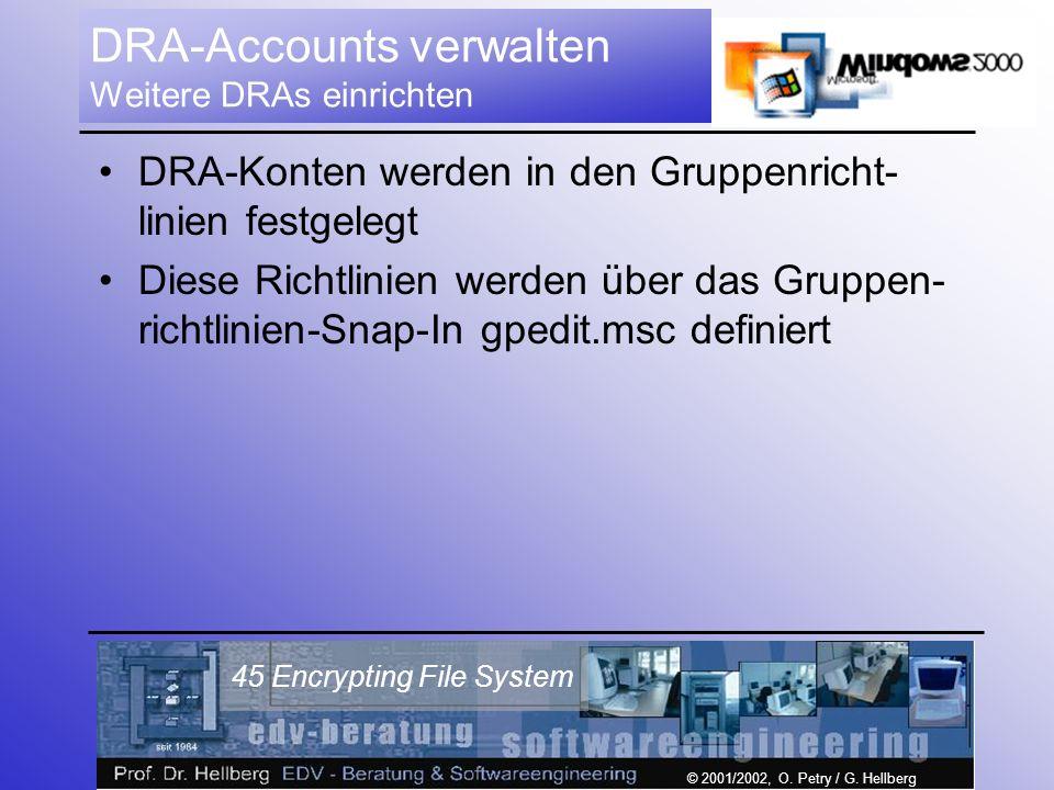 © 2001/2002, O. Petry / G. Hellberg 45 Encrypting File System DRA-Accounts verwalten Weitere DRAs einrichten DRA-Konten werden in den Gruppenricht- li