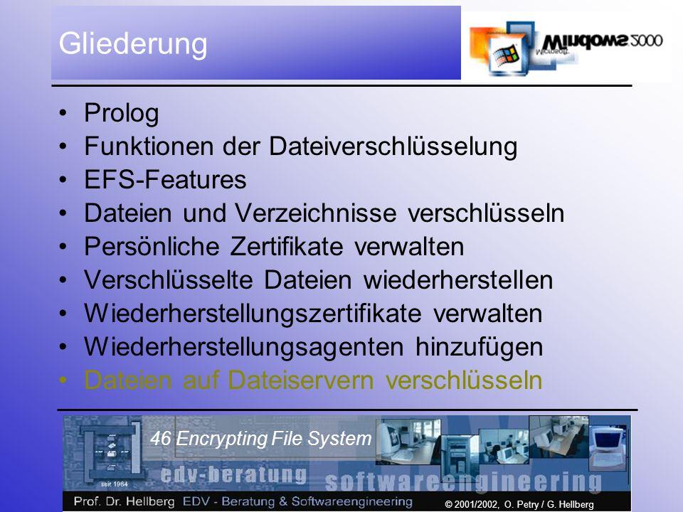 © 2001/2002, O. Petry / G. Hellberg 46 Encrypting File System Gliederung Prolog Funktionen der Dateiverschlüsselung EFS-Features Dateien und Verzeichn