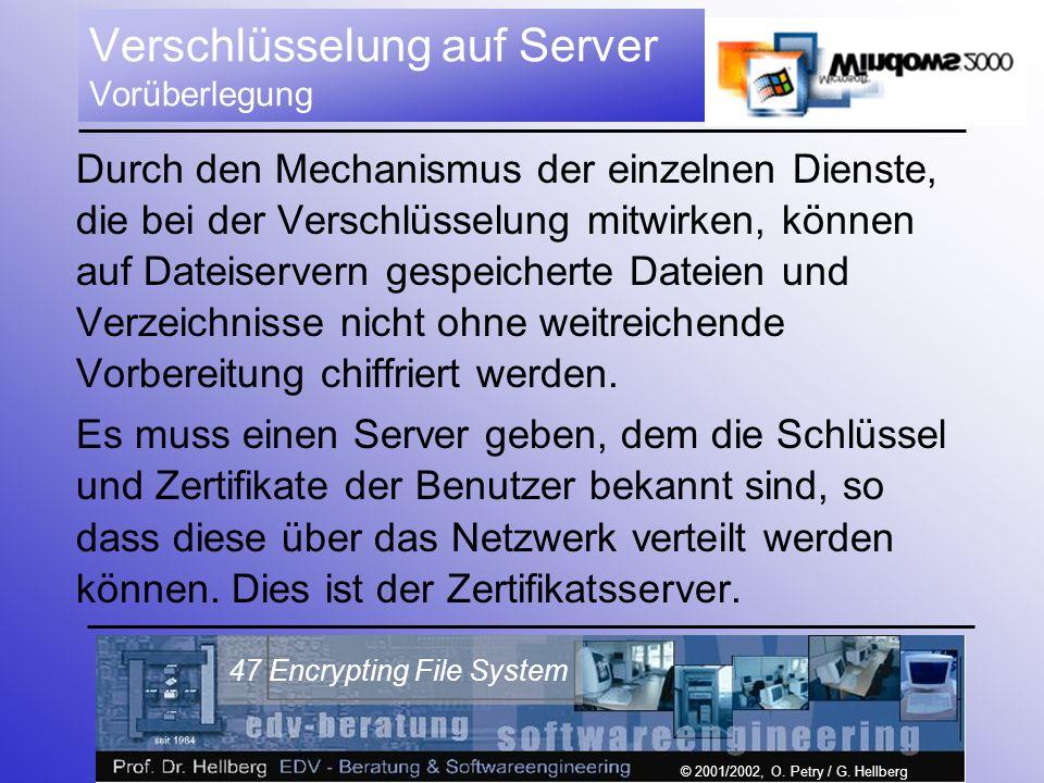 © 2001/2002, O. Petry / G. Hellberg 47 Encrypting File System Verschlüsselung auf Server Vorüberlegung Durch den Mechanismus der einzelnen Dienste, di