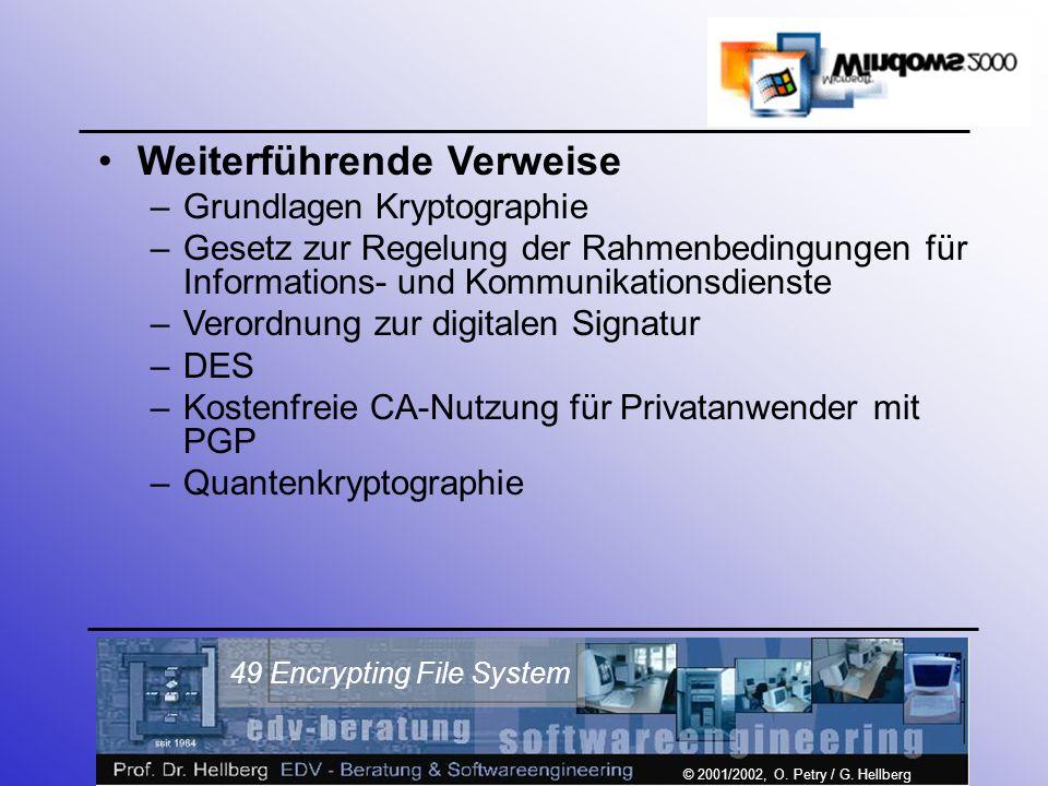 © 2001/2002, O. Petry / G. Hellberg 49 Encrypting File System Weiterführende Verweise –Grundlagen Kryptographie –Gesetz zur Regelung der Rahmenbedingu