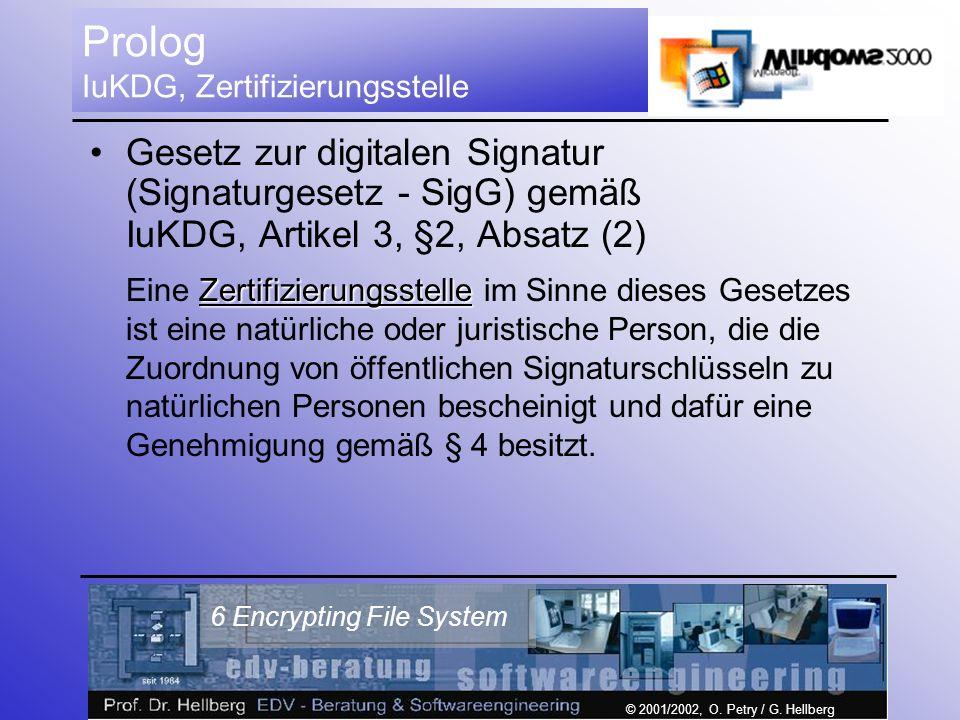 © 2001/2002, O. Petry / G. Hellberg 6 Encrypting File System Prolog IuKDG, Zertifizierungsstelle Gesetz zur digitalen Signatur (Signaturgesetz - SigG)