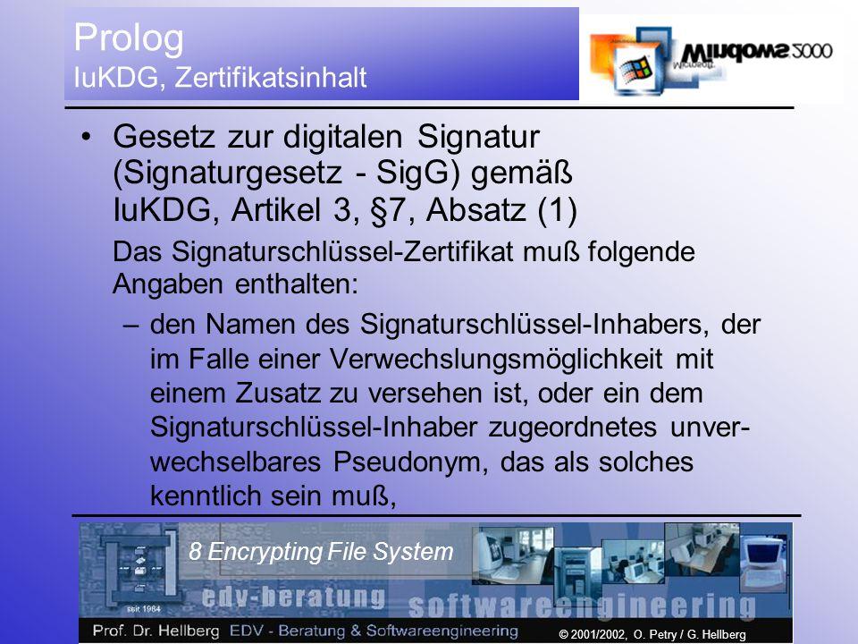 © 2001/2002, O. Petry / G. Hellberg 8 Encrypting File System Prolog IuKDG, Zertifikatsinhalt Gesetz zur digitalen Signatur (Signaturgesetz - SigG) gem