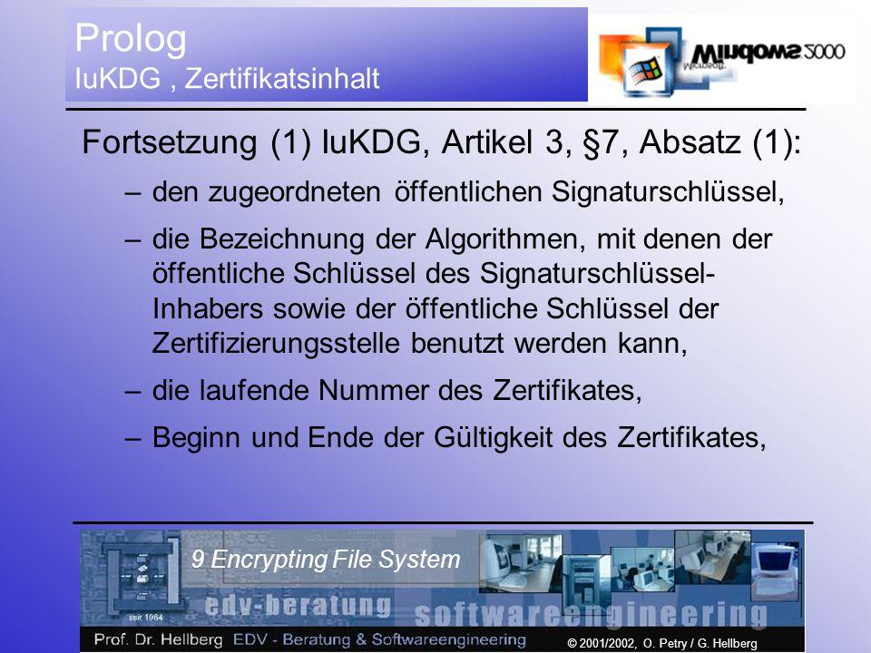© 2001/2002, O. Petry / G. Hellberg 9 Encrypting File System Prolog IuKDG, Zertifikatsinhalt Fortsetzung (1) IuKDG, Artikel 3, §7, Absatz (1): –den zu