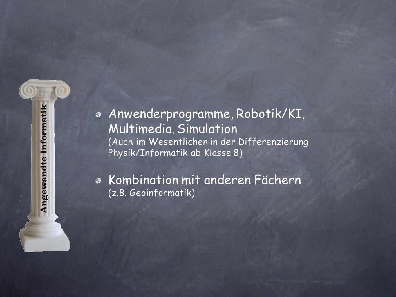 Anwenderprogramme, Robotik/KI, Multimedia, Simulation (Auch im Wesentlichen in der Differenzierung Physik/Informatik ab Klasse 8) Kombination mit anderen Fächern (z.B.