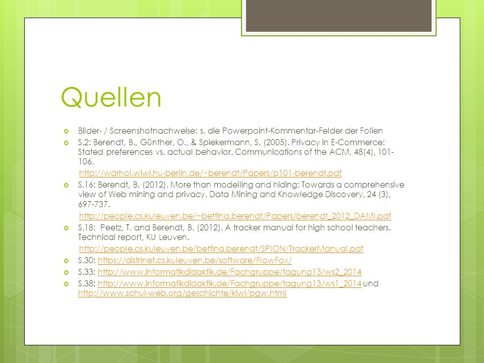 Quellen Bilder- / Screenshotnachweise: s. die Powerpoint-Kommentar-Felder der Folien S.2: Berendt, B., Günther, O., & Spiekermann, S. (2005). Privacy