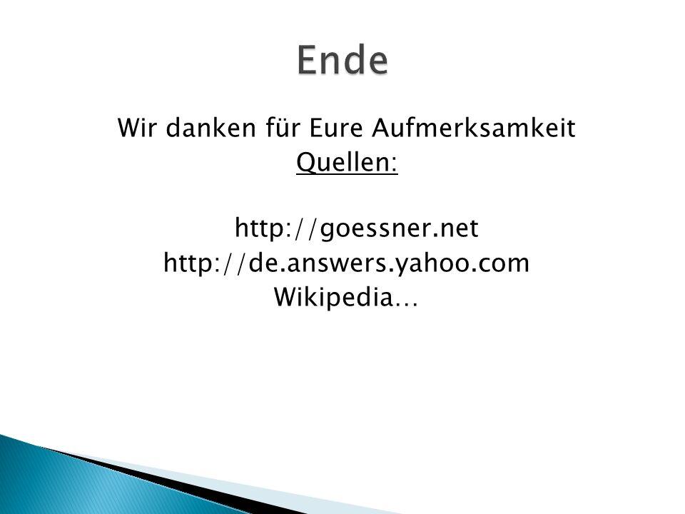 Wir danken für Eure Aufmerksamkeit Quellen: http://goessner.net http://de.answers.yahoo.com Wikipedia…