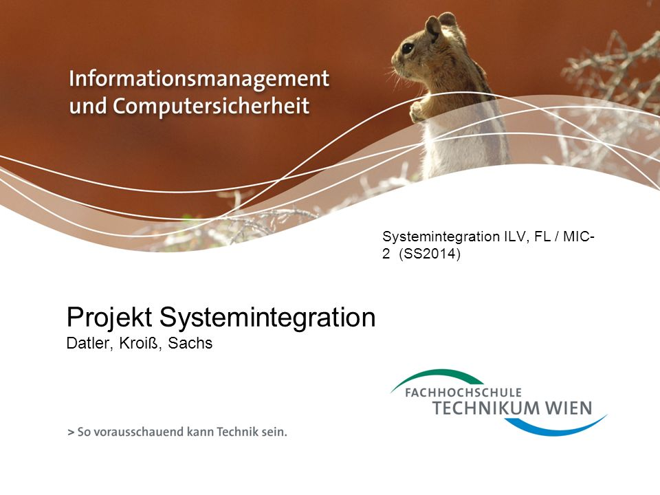 Projekt Systemintegration Datler, Kroiß, Sachs Systemintegration ILV, FL / MIC- 2 (SS2014)