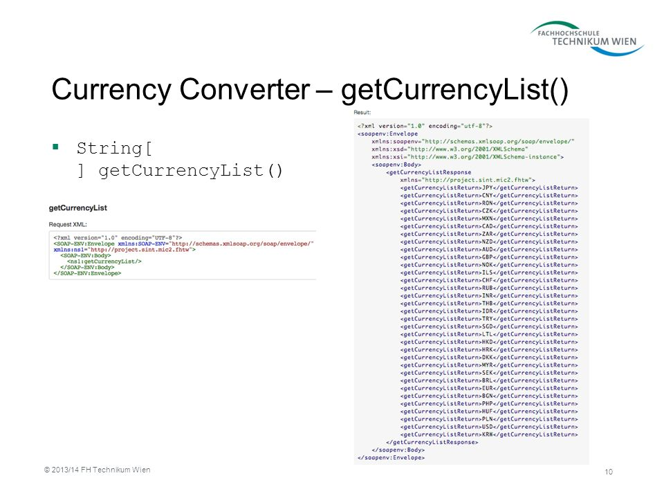 Currency Converter – getCurrencyList() String[ ] getCurrencyList() 10 © 2013/14 FH Technikum Wien