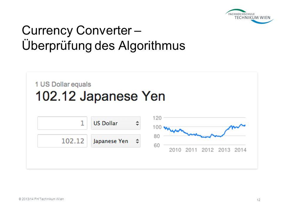 Currency Converter – Überprüfung des Algorithmus 12 © 2013/14 FH Technikum Wien