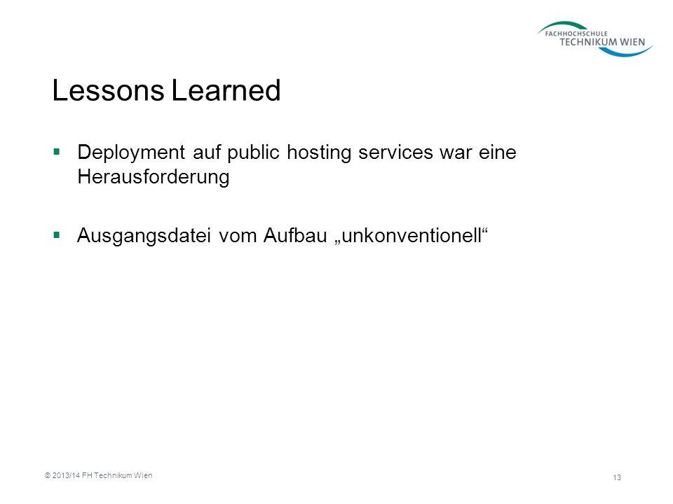 Lessons Learned Deployment auf public hosting services war eine Herausforderung Ausgangsdatei vom Aufbau unkonventionell 13 © 2013/14 FH Technikum Wien