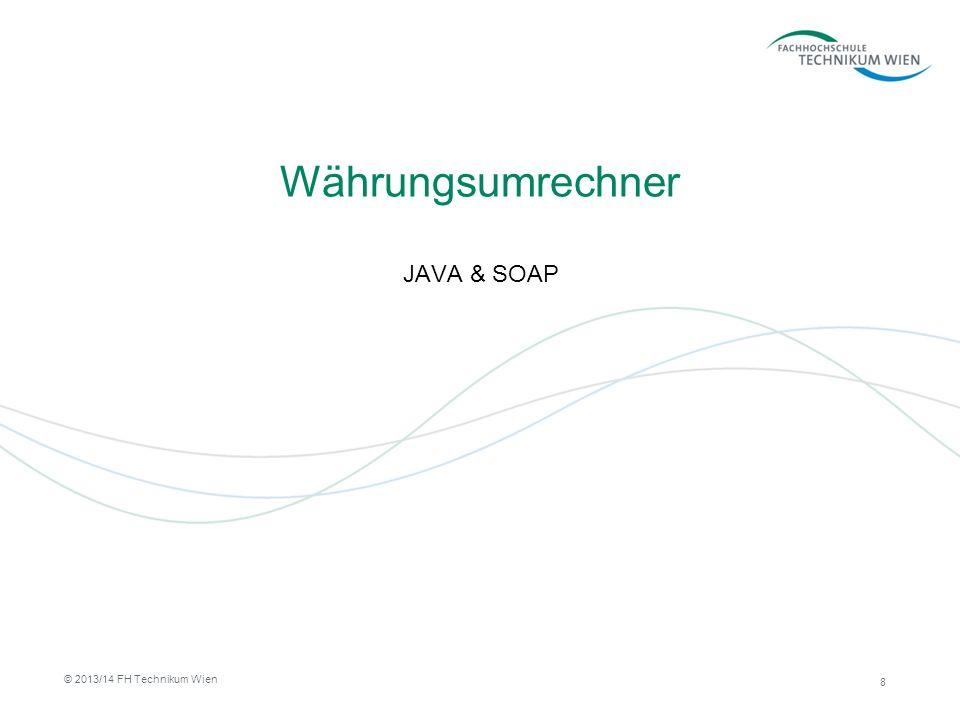 Currency Converter Technologoie: Java IDE: Eclipse JEE Kepler SOAP / WSDL basiert WSDL auf: –http://lnurn3.schlof.net:8080/SOAP_CurrencyConverter/wsdl/ CurrencyConverter.wsdlhttp://lnurn3.schlof.net:8080/SOAP_CurrencyConverter/wsdl/ CurrencyConverter.wsdl Nützliches Tool: http://wsdlbrowser.com/http://wsdlbrowser.com/ 9 © 2013/14 FH Technikum Wien