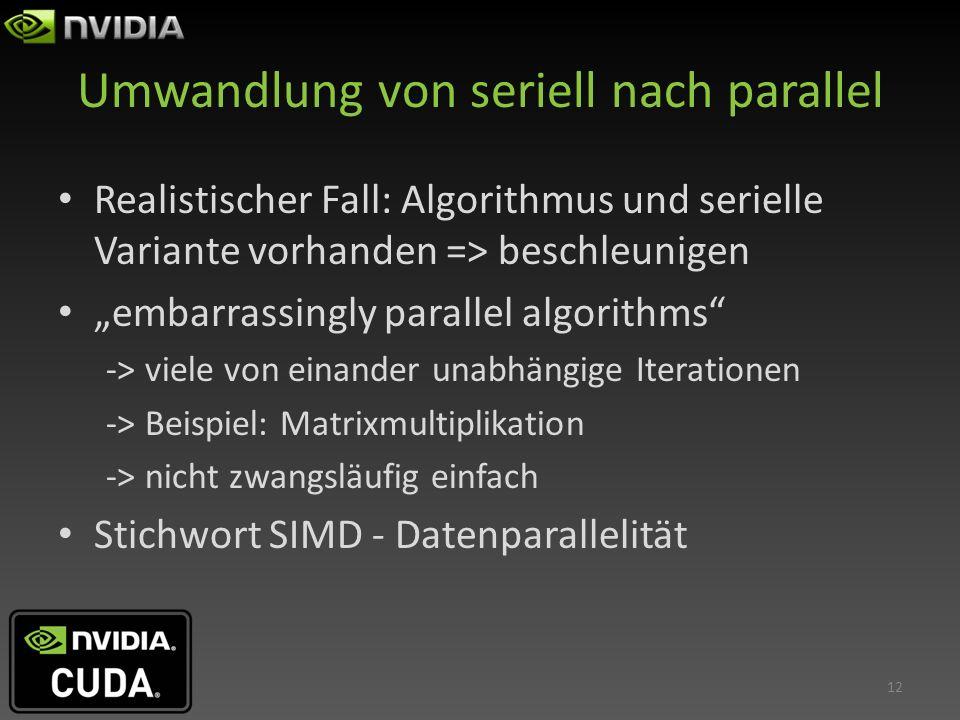 Umwandlung von seriell nach parallel Realistischer Fall: Algorithmus und serielle Variante vorhanden => beschleunigen embarrassingly parallel algorith