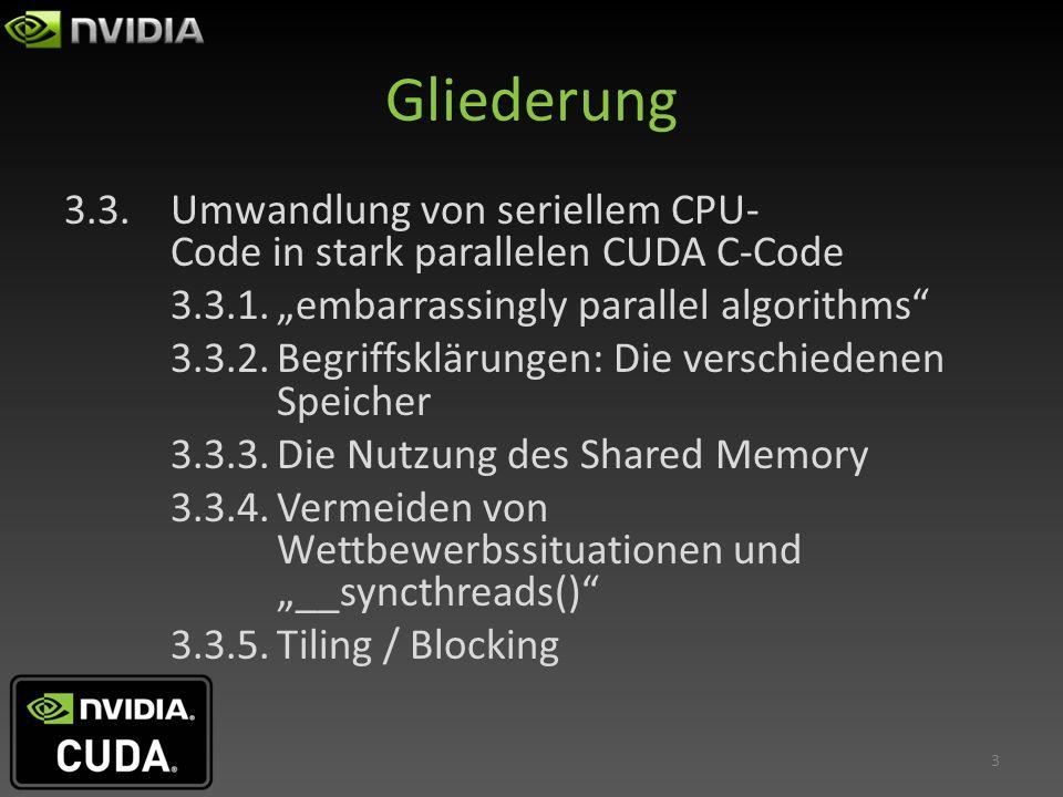 Gliederung 3.3.Umwandlung von seriellem CPU- Code in stark parallelen CUDA C-Code 3.3.1.embarrassingly parallel algorithms 3.3.2.Begriffsklärungen: Di