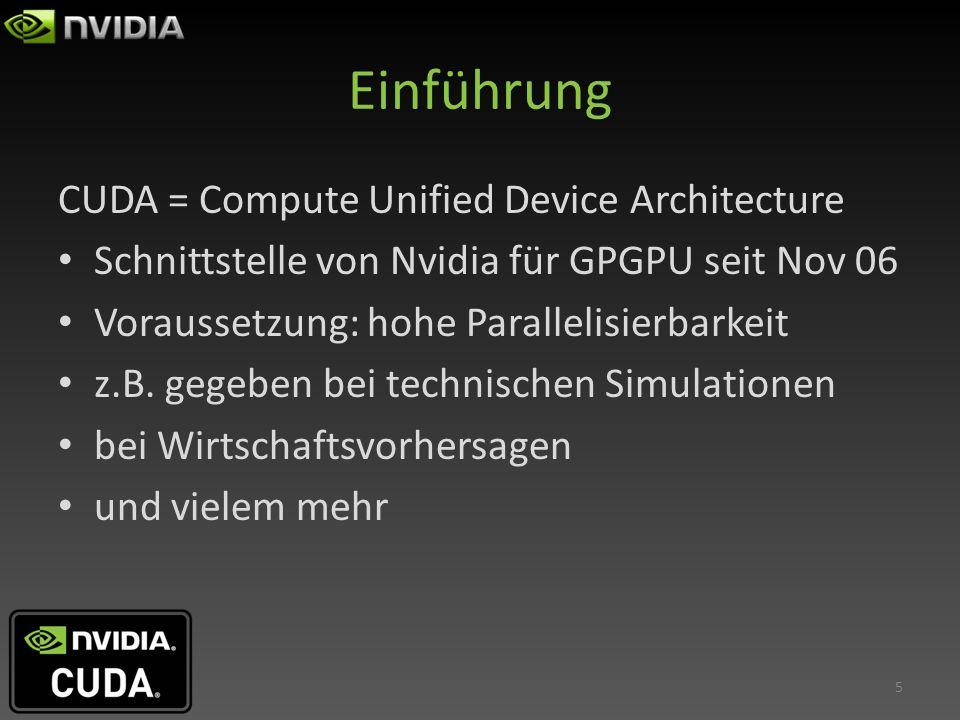 Einführung CUDA = Compute Unified Device Architecture Schnittstelle von Nvidia für GPGPU seit Nov 06 Voraussetzung: hohe Parallelisierbarkeit z.B. geg