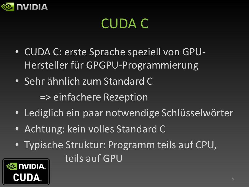 CUDA C Hohe Datenparallelität => GPU Serielle Teile => CPU Nutzen beider Stärken Schlüsselwörter: _ _host_ __ _global_ _ _ _device_ _ Aufteilung auf der GPU: Blöcke und Threads (Tafel) Übergabe an Kernelfunktion in >> z.B.