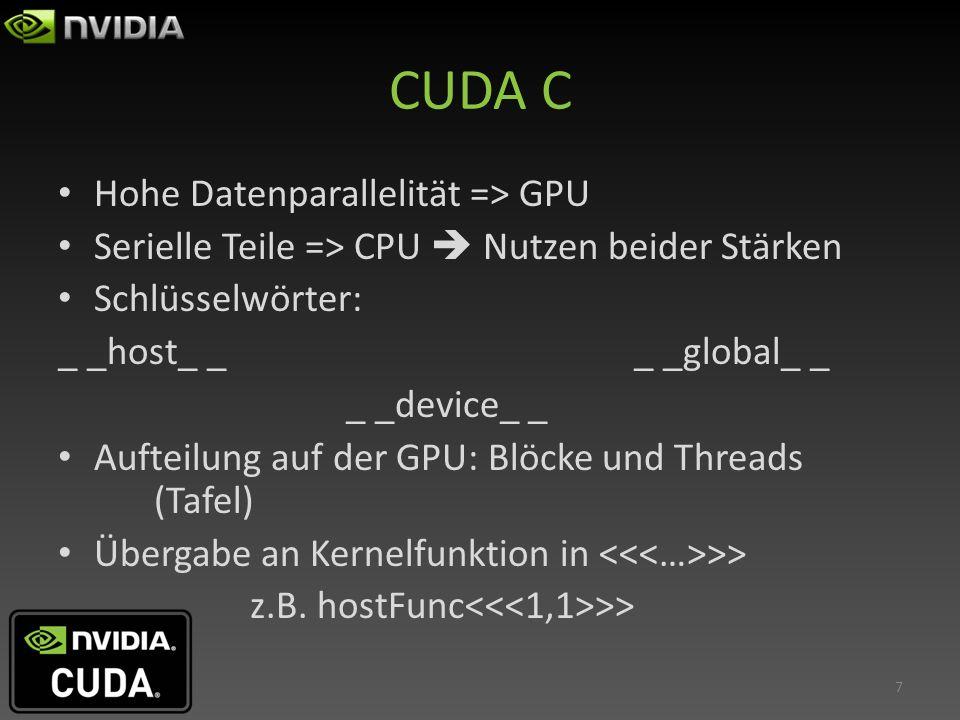 CUDA C Hohe Datenparallelität => GPU Serielle Teile => CPU Nutzen beider Stärken Schlüsselwörter: _ _host_ __ _global_ _ _ _device_ _ Aufteilung auf d