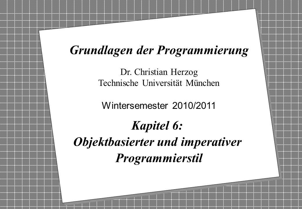Copyright 2010 Bernd Brügge, Christian Herzog Grundlagen der Programmierung, TUM Wintersemester 2010/11 Kapitel 6, Folie 1 2 Dr. Christian Herzog Tech