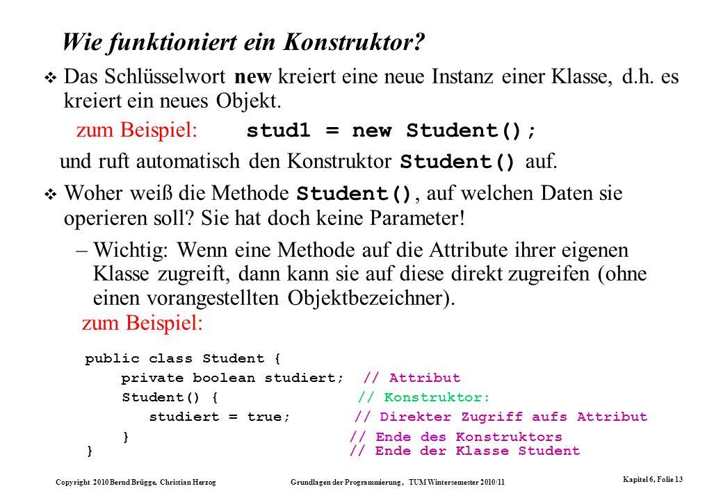 Copyright 2010 Bernd Brügge, Christian Herzog Grundlagen der Programmierung, TUM Wintersemester 2010/11 Kapitel 6, Folie 13 Wie funktioniert ein Konst