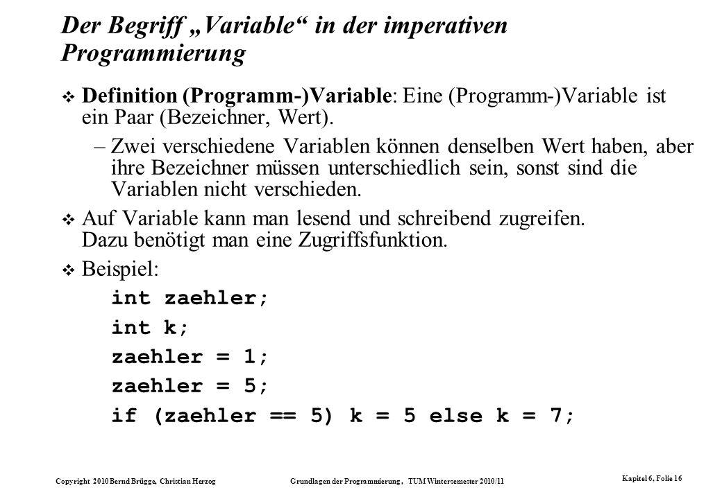 Copyright 2010 Bernd Brügge, Christian Herzog Grundlagen der Programmierung, TUM Wintersemester 2010/11 Kapitel 6, Folie 16 Der Begriff Variable in de