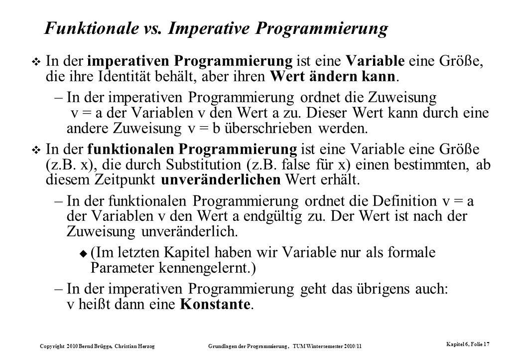 Copyright 2010 Bernd Brügge, Christian Herzog Grundlagen der Programmierung, TUM Wintersemester 2010/11 Kapitel 6, Folie 17 Funktionale vs. Imperative