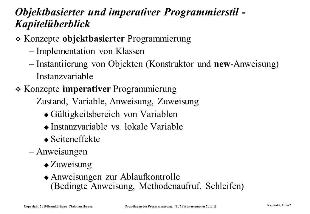 Copyright 2010 Bernd Brügge, Christian Herzog Grundlagen der Programmierung, TUM Wintersemester 2010/11 Kapitel 6, Folie 2 Objektbasierter und imperat