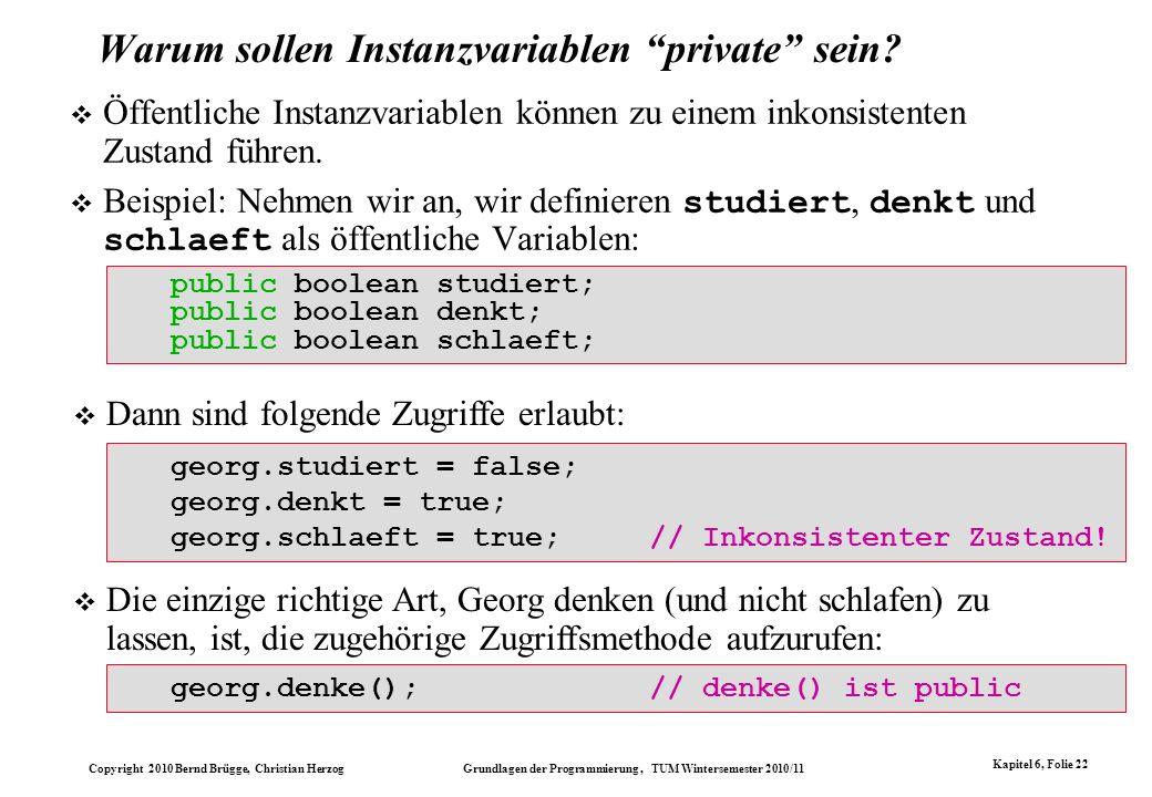 Copyright 2010 Bernd Brügge, Christian Herzog Grundlagen der Programmierung, TUM Wintersemester 2010/11 Kapitel 6, Folie 22 georg.studiert = false; ge