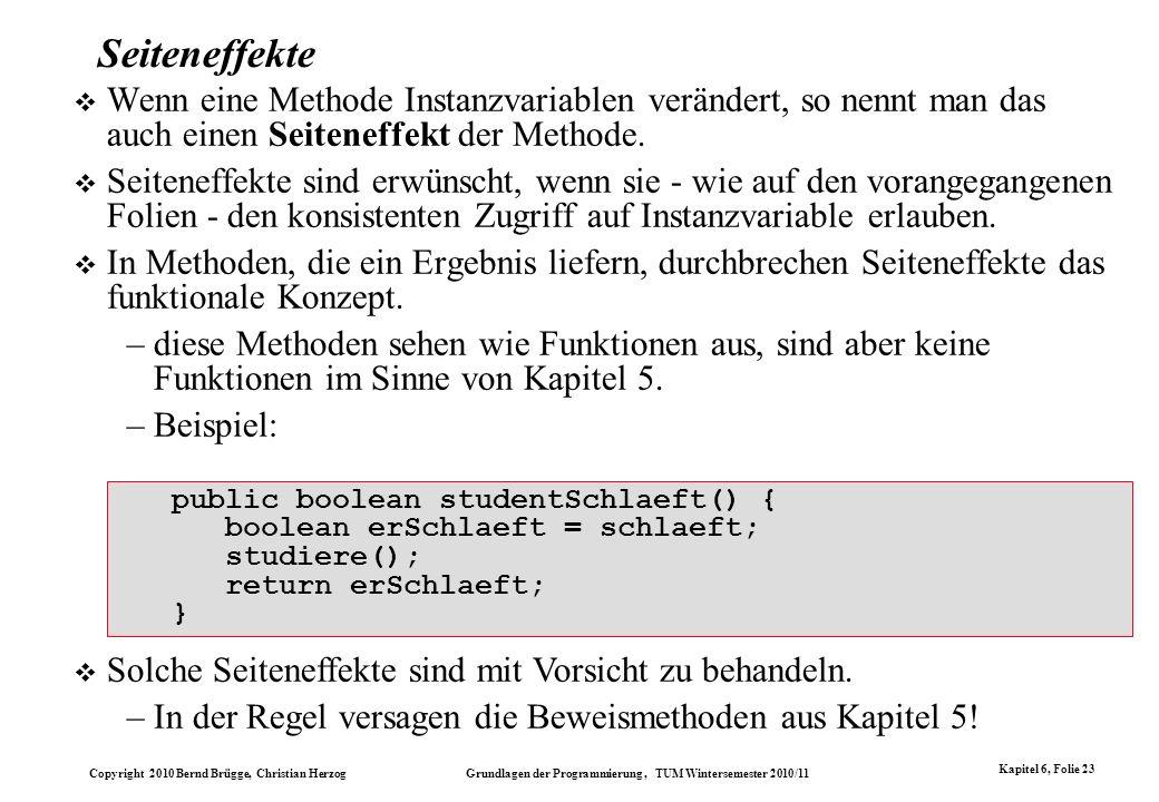 Copyright 2010 Bernd Brügge, Christian Herzog Grundlagen der Programmierung, TUM Wintersemester 2010/11 Kapitel 6, Folie 23 Seiteneffekte Wenn eine Me