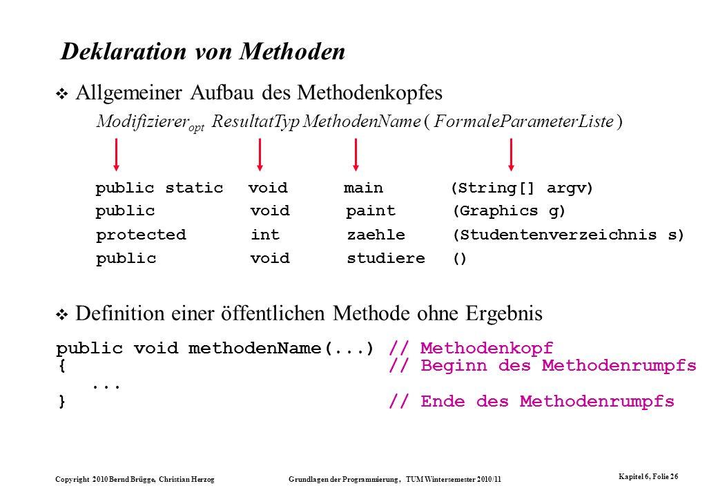 Copyright 2010 Bernd Brügge, Christian Herzog Grundlagen der Programmierung, TUM Wintersemester 2010/11 Kapitel 6, Folie 26 Deklaration von Methoden D