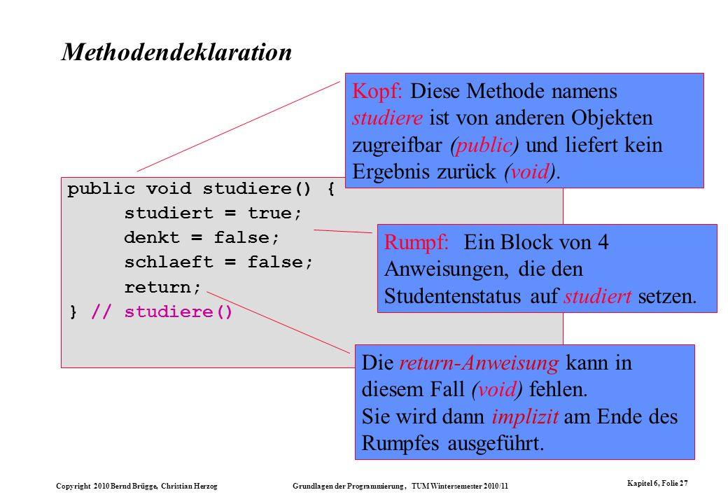 Copyright 2010 Bernd Brügge, Christian Herzog Grundlagen der Programmierung, TUM Wintersemester 2010/11 Kapitel 6, Folie 27 Methodendeklaration public