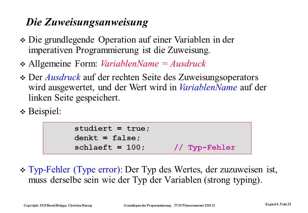Copyright 2010 Bernd Brügge, Christian Herzog Grundlagen der Programmierung, TUM Wintersemester 2010/11 Kapitel 6, Folie 28 Die Zuweisungsanweisung Ty