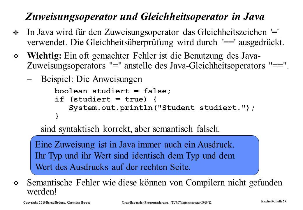 Copyright 2010 Bernd Brügge, Christian Herzog Grundlagen der Programmierung, TUM Wintersemester 2010/11 Kapitel 6, Folie 29 Zuweisungsoperator und Gle