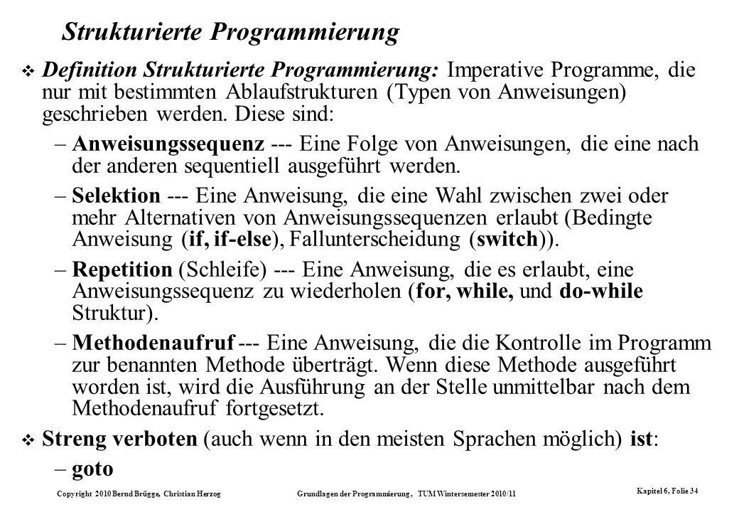 Copyright 2010 Bernd Brügge, Christian Herzog Grundlagen der Programmierung, TUM Wintersemester 2010/11 Kapitel 6, Folie 34 Strukturierte Programmieru