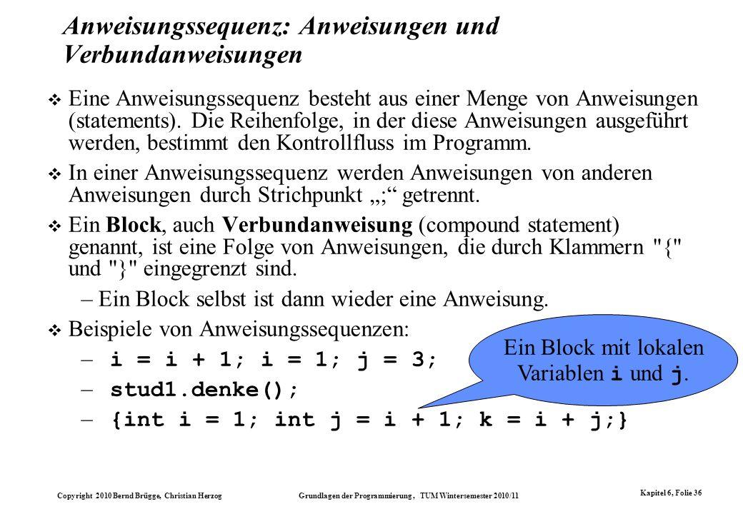 Copyright 2010 Bernd Brügge, Christian Herzog Grundlagen der Programmierung, TUM Wintersemester 2010/11 Kapitel 6, Folie 36 Anweisungssequenz: Anweisu