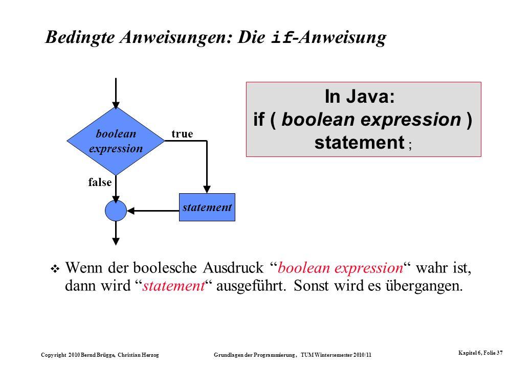 Copyright 2010 Bernd Brügge, Christian Herzog Grundlagen der Programmierung, TUM Wintersemester 2010/11 Kapitel 6, Folie 37 Bedingte Anweisungen: Die