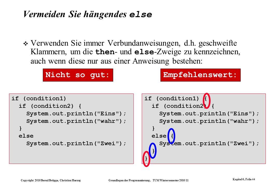 Copyright 2010 Bernd Brügge, Christian Herzog Grundlagen der Programmierung, TUM Wintersemester 2010/11 Kapitel 6, Folie 44 Vermeiden Sie hängendes el