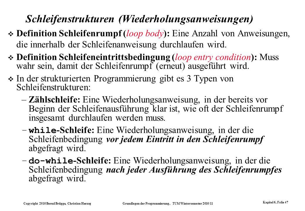 Copyright 2010 Bernd Brügge, Christian Herzog Grundlagen der Programmierung, TUM Wintersemester 2010/11 Kapitel 6, Folie 47 Schleifenstrukturen (Wiede