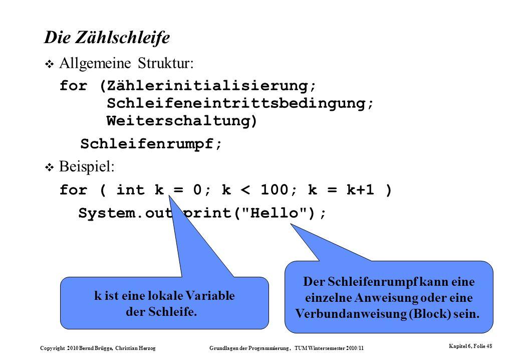 Copyright 2010 Bernd Brügge, Christian Herzog Grundlagen der Programmierung, TUM Wintersemester 2010/11 Kapitel 6, Folie 48 Allgemeine Struktur: for (