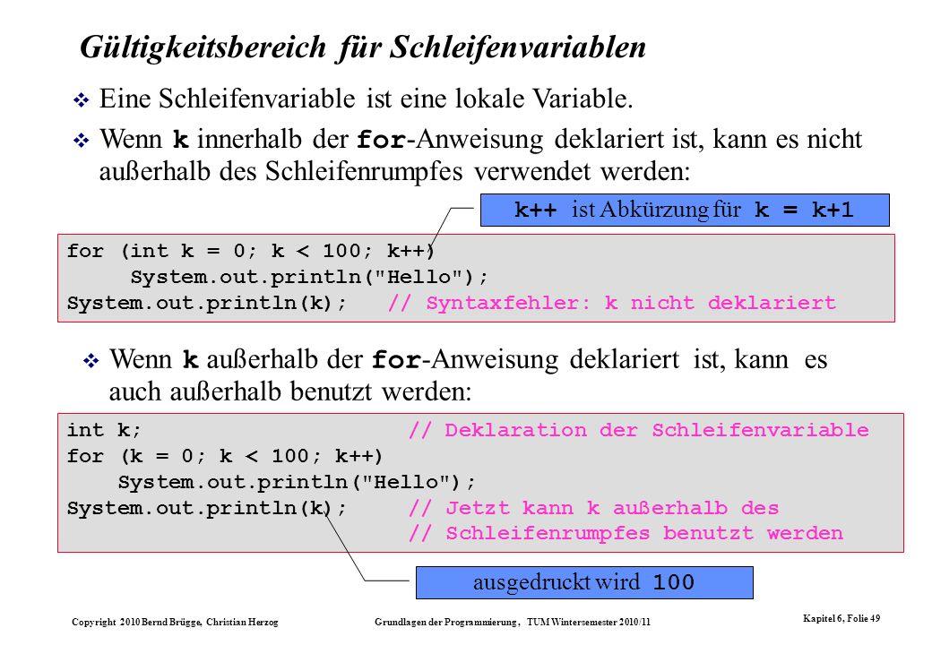 Copyright 2010 Bernd Brügge, Christian Herzog Grundlagen der Programmierung, TUM Wintersemester 2010/11 Kapitel 6, Folie 49 Gültigkeitsbereich für Sch