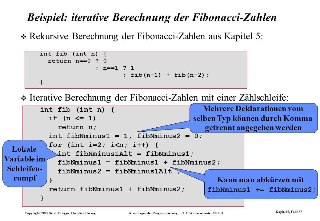 Copyright 2010 Bernd Brügge, Christian Herzog Grundlagen der Programmierung, TUM Wintersemester 2010/11 Kapitel 6, Folie 55 Beispiel: iterative Berech