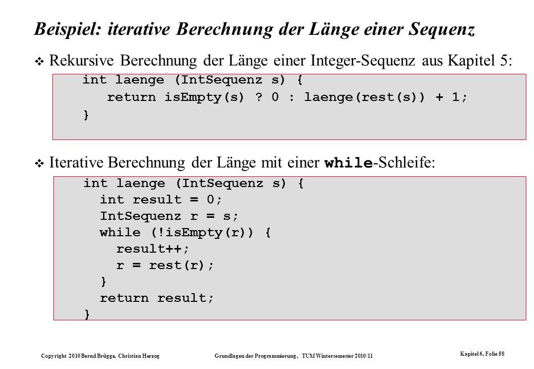 Copyright 2010 Bernd Brügge, Christian Herzog Grundlagen der Programmierung, TUM Wintersemester 2010/11 Kapitel 6, Folie 58 Beispiel: iterative Berech