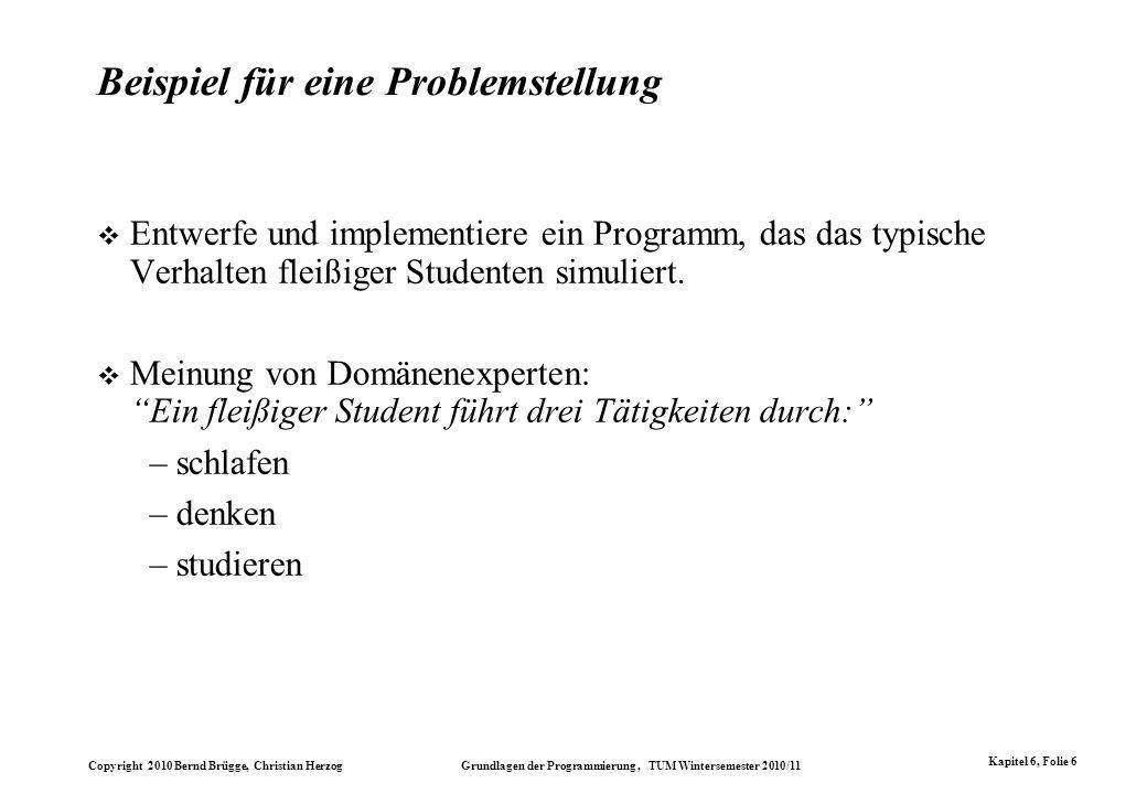 Copyright 2010 Bernd Brügge, Christian Herzog Grundlagen der Programmierung, TUM Wintersemester 2010/11 Kapitel 6, Folie 6 Beispiel für eine Problemst