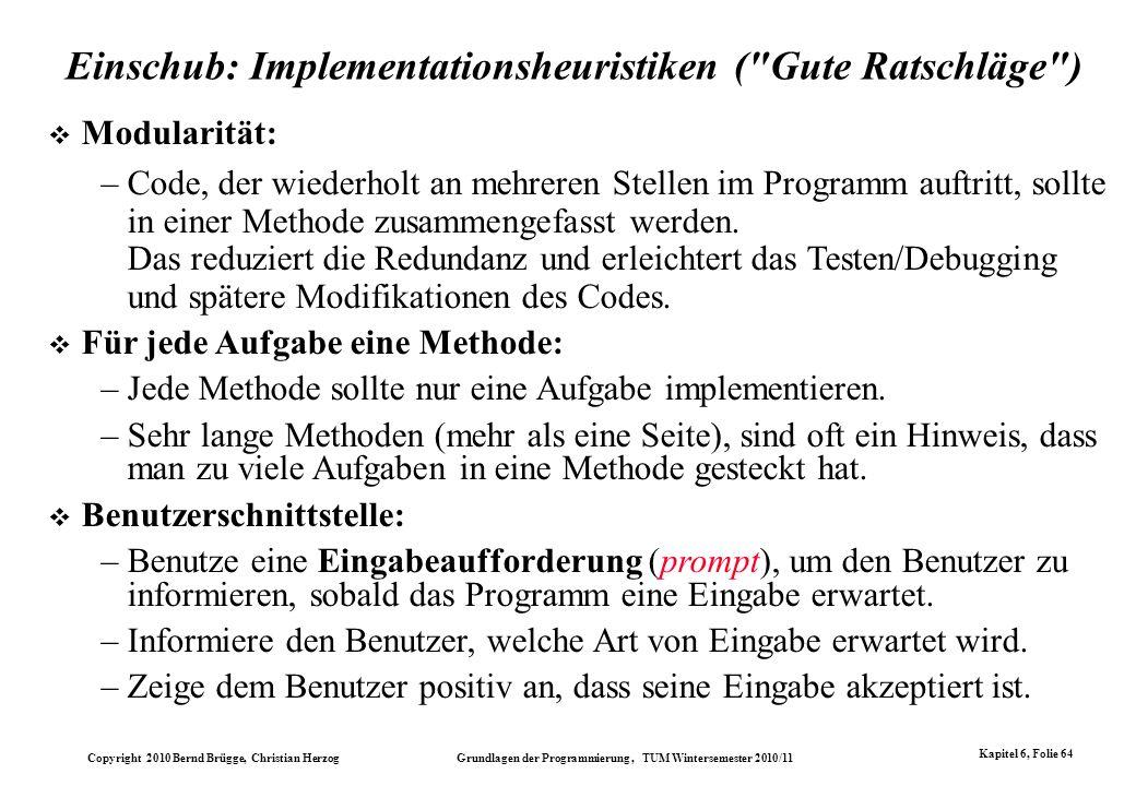 Copyright 2010 Bernd Brügge, Christian Herzog Grundlagen der Programmierung, TUM Wintersemester 2010/11 Kapitel 6, Folie 64 Modularität: –Code, der wi