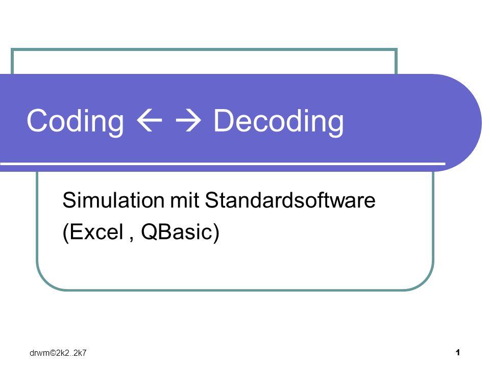 drwm©2k2..2k7 1 Coding Decoding Simulation mit Standardsoftware (Excel, QBasic)