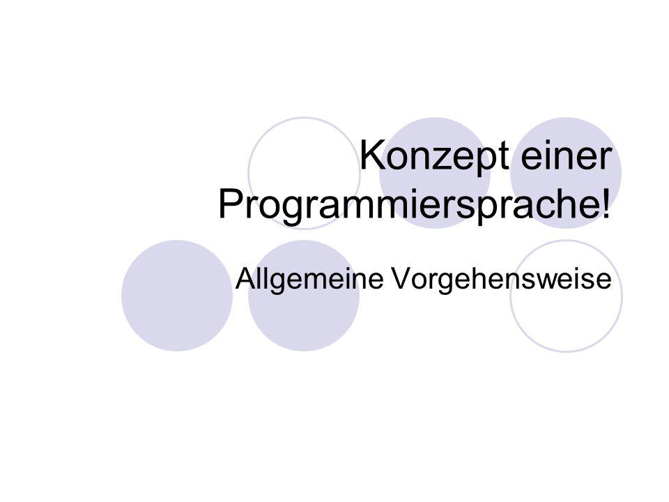 Konzept einer Programmiersprache! Allgemeine Vorgehensweise