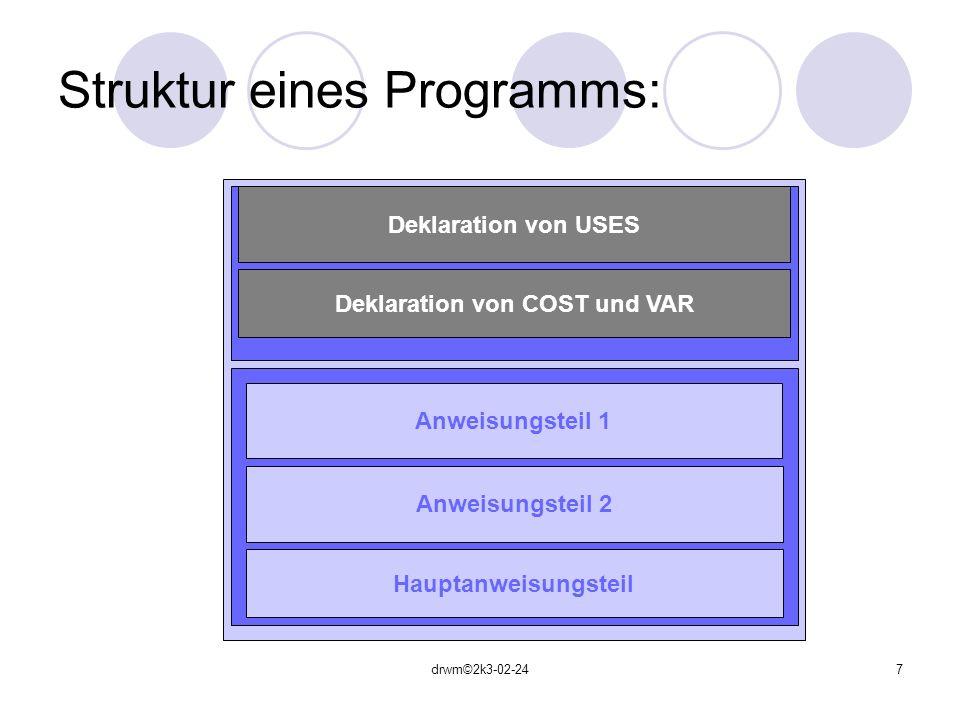drwm©2k3-02-248 Hauptprogramm: …für komplexere Programme, …es werden mehrere Einzelalgorithmen zu einem Ganzen zusammengefügt, … das Hauptprogramm (engl.: main-program oder nur main) übernimmt die Koordinierung der Zusammenarbeit der einzelnen Programmteile.
