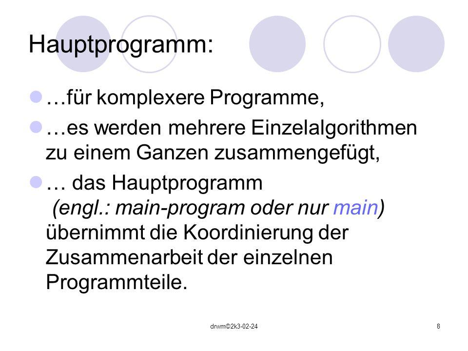 drwm©2k3-02-248 Hauptprogramm: …für komplexere Programme, …es werden mehrere Einzelalgorithmen zu einem Ganzen zusammengefügt, … das Hauptprogramm (en