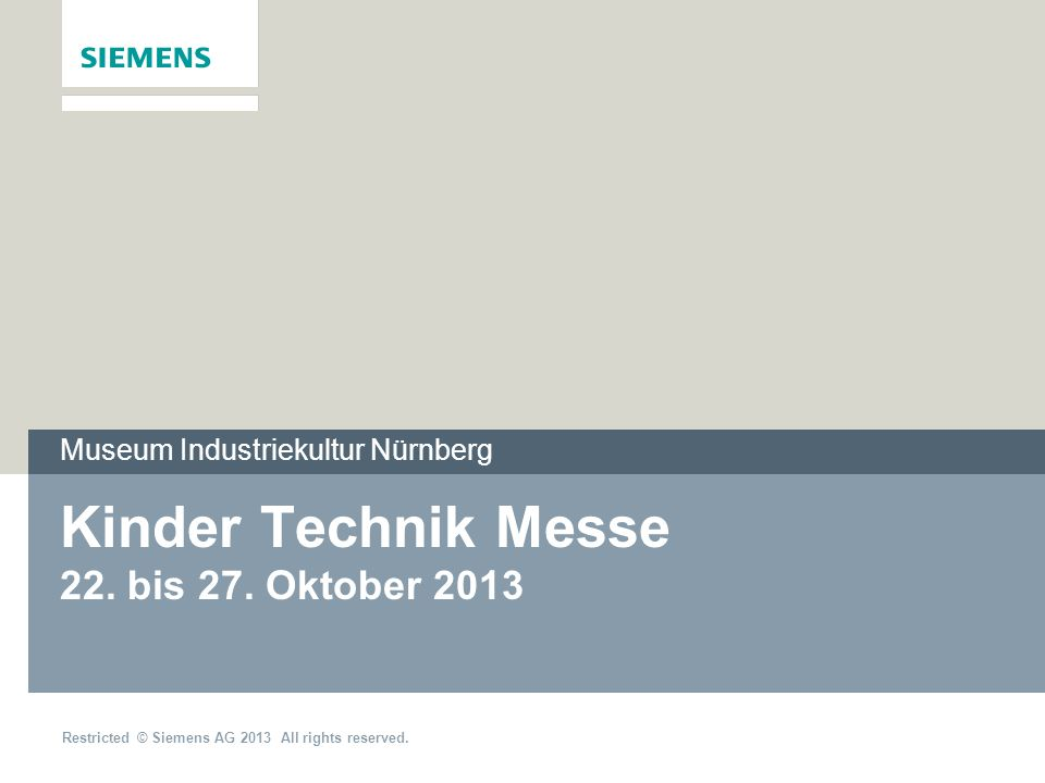 Restricted © Siemens AG 2013 All rights reserved. Kinder Technik Messe 22.